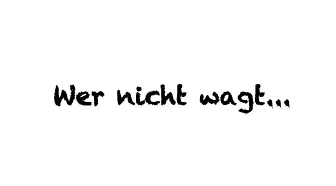 """Modo di dire del giorno: """"Wer nicht wagt…"""""""