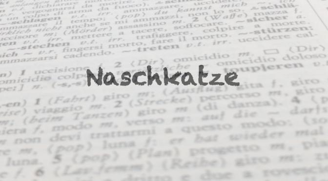 """Parola del giorno: """"Naschkatze"""""""