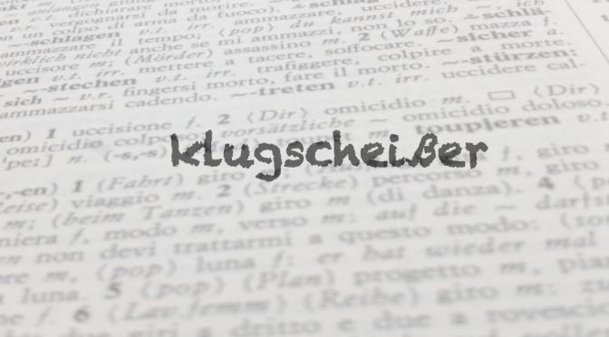 """Parola del giorno: """"Klugscheißer"""""""