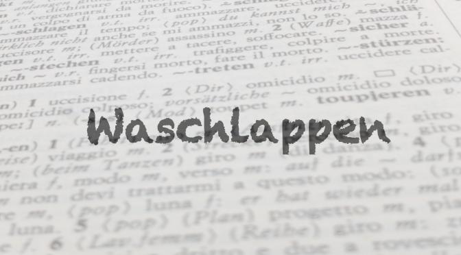 """Parola del giorno: """"Waschlappen"""""""