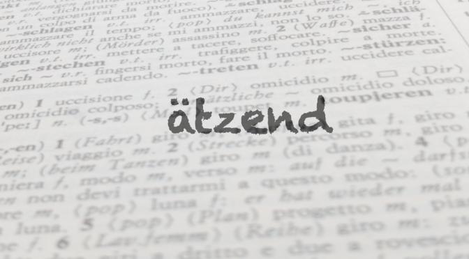 """Parola del giorno: """"ätzend"""""""